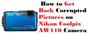 Get Back Corrupted Pictures on Nikon Coolpix AW110