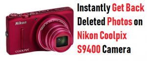 Get Back Deleted Photos on Nikon Coolpix S9400