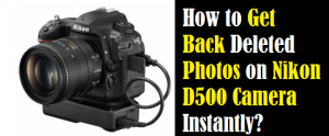 Get Back Deleted Photos on Nikon D500