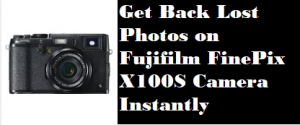 Get Back Lost Photos on Fujifilm FinePix X100S Camera Instantly